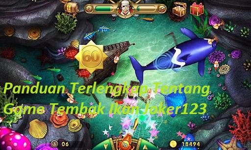 Panduan Terlengkap Tentang Game Tembak Ikan Joker123